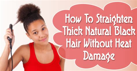how to make your hair nappy without a sponge how to straighten thick natural black hair without heat damage