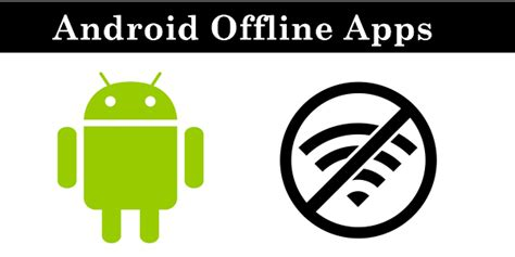best offline for android top 10 best offline apps for android 2018 safe tricks