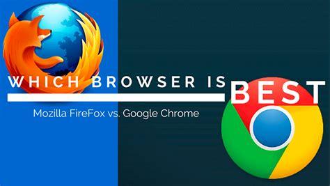chrome vs mozilla mozilla firefox vs google chrome which browser is best
