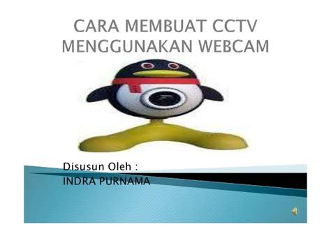 cara membuat webcam jadi cctv 2014 20 cara membuat rekaman cctv menggunakan webcam