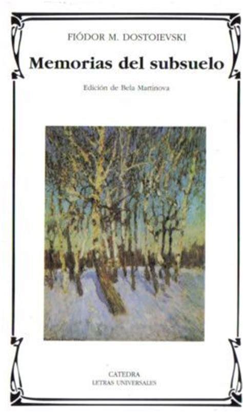 memorias del subsuelo dostoievskii fiodor m fi 243 dor dostoyevski sinopsis del libro