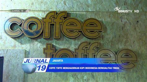 Kopi Coffee Toffee liputan coffee toffee menghadirkan kopi indonesia