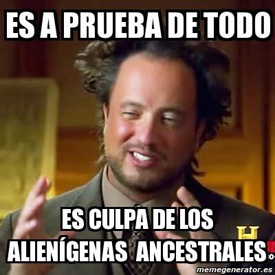 Todo Memes - meme ancient aliens es a prueba de todo es culpa de los