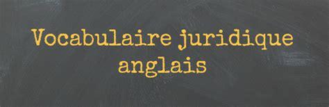 vocabulaire juridique vocabulaire juridique anglais cv anglais fr