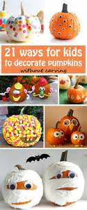 Pumpkin Decorating For Toddlers by 21 Ways For To Decorate Pumpkins Without Carving