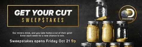Gold Sweepstakes - get your cut of discovery channel s gold rush miners gold sweepstakes lovers