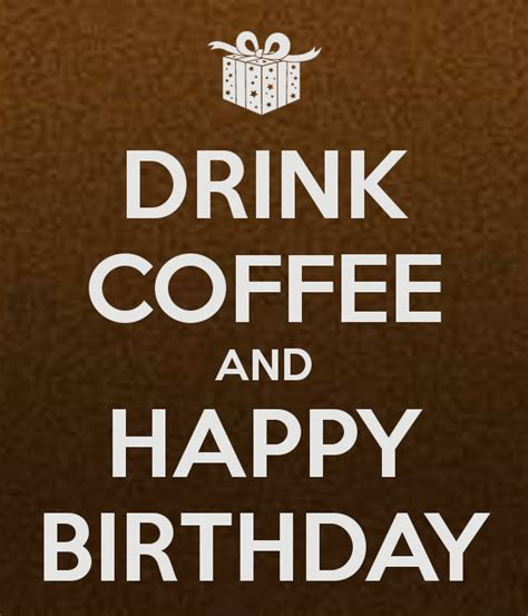 DRINK COFFEE AND HAPPY BIRTHDAY Poster   MONIREIS   Keep Calm o Matic