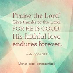 scripture of praise and thanksgiving psalm 106 1 esv give thanks to the lord for he is good