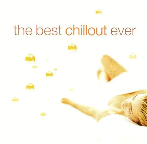 best chillout compilations best chillout various artists songs reviews