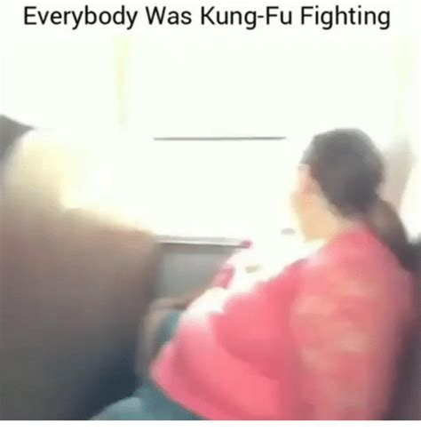 Everybody Was Kung Fu Fighting by 25 Best Memes About Everybody Was Kung Fu Fighting