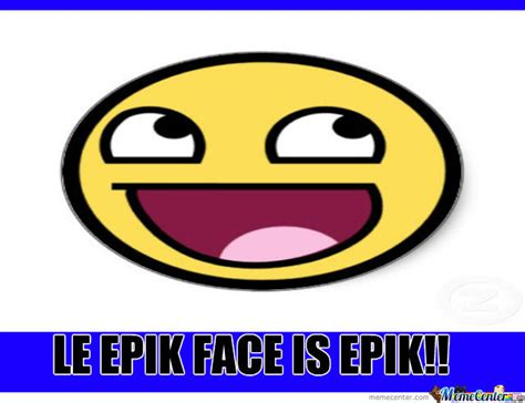 Epic Face Meme - le epic face by davidt2580 meme center