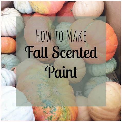 How To Make Scented Paper - how to make fall scented paint my big happy