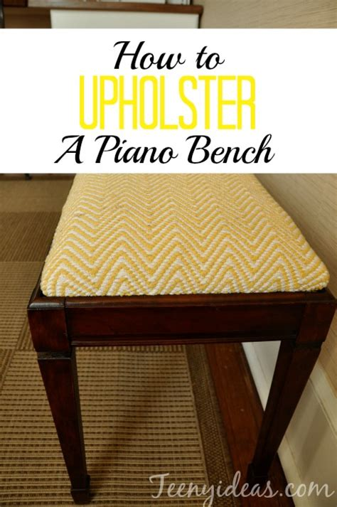 how to recover a bench how to upholster a piano bench tutorial teeny ideas