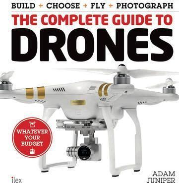 drones the complete collection three books in one drones the professional drone pilot s manual drones mastering flight techniques drones fly your drone anywhere without getting busted books the complete guide to drones adam juniper 9781577151326