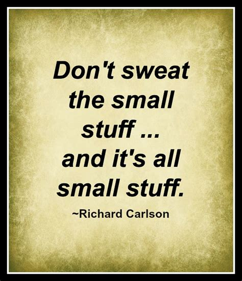Don T Sweat The Small Stuff In dont sweat the small stuff quotes quotesgram