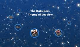 themes of loyalty in the outsiders alex pham on prezi