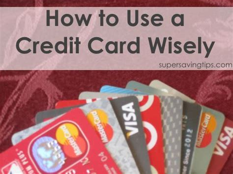 how to use credit cards wisely and make money how to use a credit card wisely saving tips