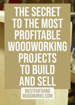 secret    profitable woodworking projects