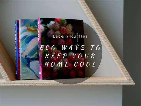 Ways To Keep House Cool by Eco Ways To Keep Your Home Cool Lace N Ruffles
