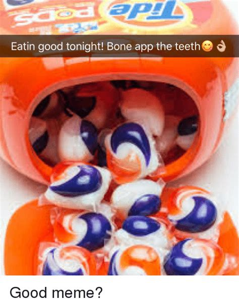 Good Meme Apps - eatin good tonight bone app the teeth meme on sizzle