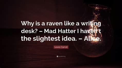 raven like a writing desk raven like a writing desk quote change frudgereport47