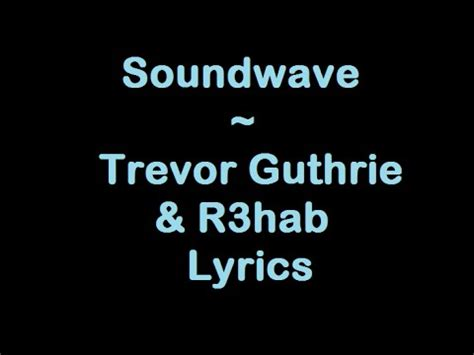 Or R3hab Lyrics Soundwave Trevor Guthrie R3hab Lyrics