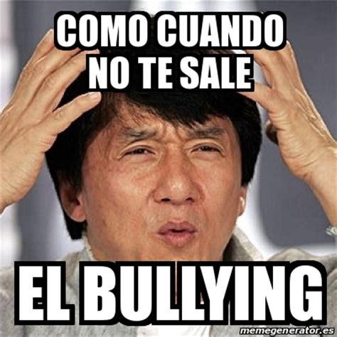 No Al Bullying Memes - meme jackie chan como cuando no te sale el bullying