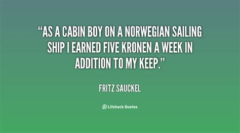 Cabin Boy Quotes as a cabin boy on a sailing ship i earned five