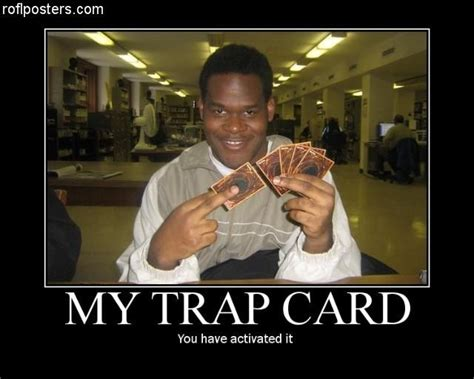 Trap Card Meme - image 63585 you just activated my trap card know