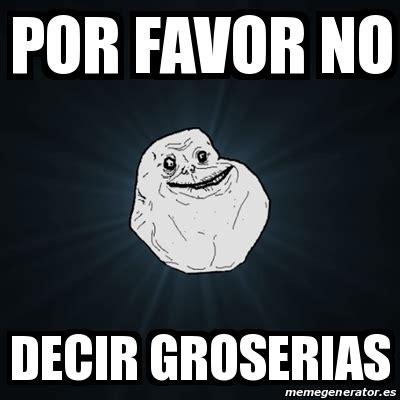 imagenes con memes que digan groserias meme forever alone por favor no decir groserias 18185434