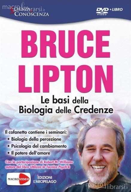 bruce lipton biologia delle credenze le basi della biologia delle credenze di bruce lipton