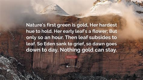 Goes A Day Early by Robert Quote Nature S Green Is Gold