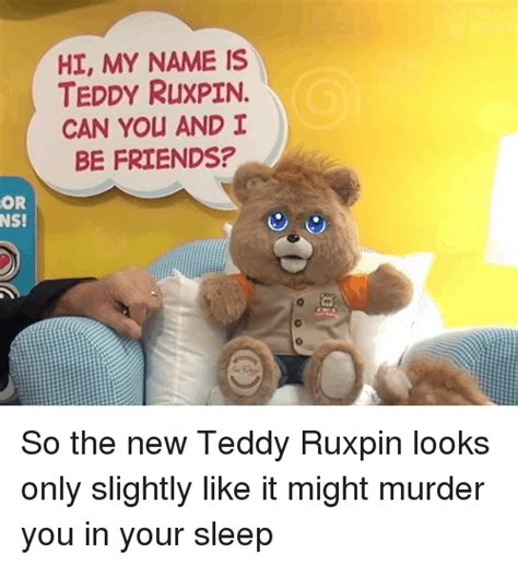 Teddy Meme - or ns hi my name is teddy ruxpin can you and i be friends