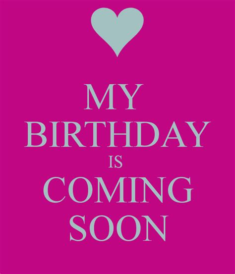 My Birthday Quotes Images Birthday Coming Soon Quotes Quotesgram