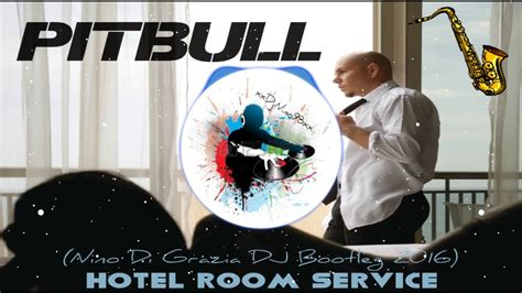 hotel room pitbull pitbull hotel room service nino di grazia dj bootleg 2016