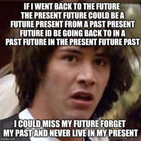 The Future Meme - future back to present past imgflip