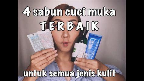 Sabun Muka Drugstore Untuk Kulit Sensitif 4 Sabun Cuci Muka Quot Drugstore Quot Terbaik Untuk Semua Jenis