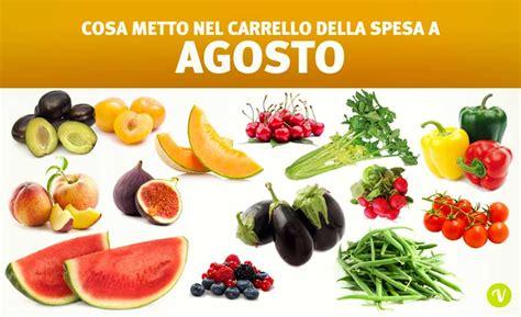alimenti di stagione frutta di agosto e verdura di agosto cosa mangiare ad agosto