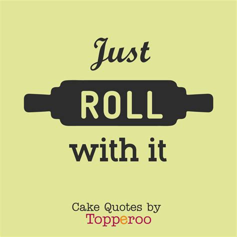 Roll It by Just Roll With It Cake Quotes By Topperoo