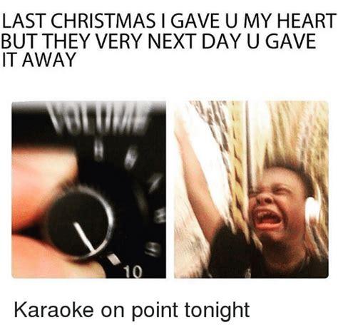 Last Christmas Meme - last christmas i gave u my heart but they very next day u