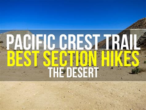 pacific crest trail california sections best section hikes of the pct the desert halfway anywhere