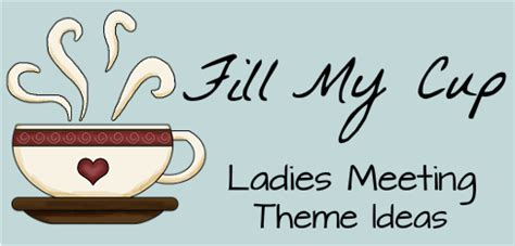 themes in women s literature fill my cup women s ministry theme ladies meeting ideas