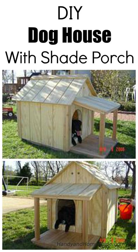 homemade dog house diy dog house with shade porch plans handy homemade dog supplies pinterest