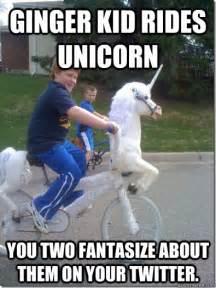 Unicorn Memes - ginger kid rides unicorn you two fantasize about them on