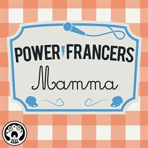 mamma testo power francers mamma testo e musickr e