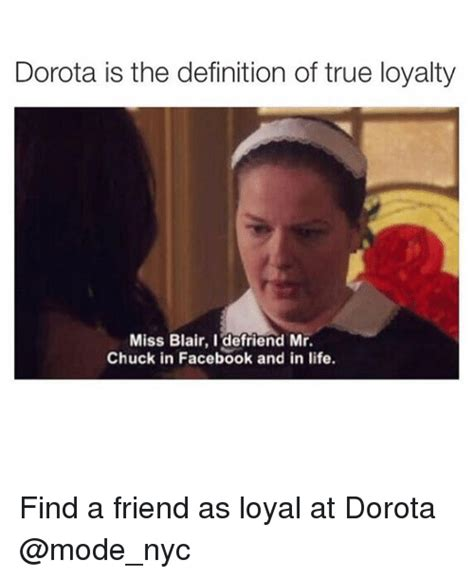 What Is The Definition Of Meme - dorota is the definition of true loyalty miss blair i