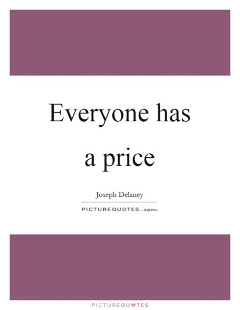 Everyone Has A by Everyone Has A Price Picture Quotes