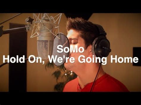 hold on we re going home rendition by somo