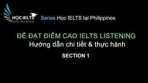 ielts listening section 1 học ielts tại philippines c 225 ch l 224 m để đạt điểm cao