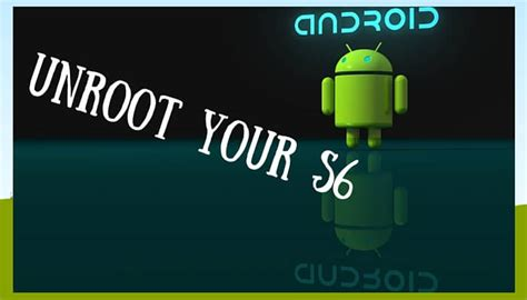 unroot android how to unroot samsung galaxy s6